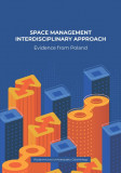 Space Management Interdisciplinary Approach. Evidence from Poland