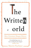 The Written World : How Literature Shaped History