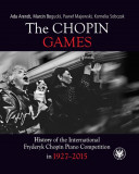 The Chopin Games. History of the International Fryderyk Chopin Piano Competition in 1927-2015